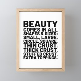 Beauty Comes in All Shapes and Sizes Pizza Framed Mini Art Print