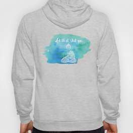 Let That Shit Go - Watercolor Buddha Hoody