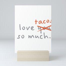 Funny Food I Love You So Much Tacos Mini Art Print