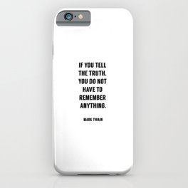If you tell the truth, you do not have to remember anything. - Mark Twain iPhone Case