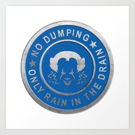 Pennywise No Dumping Only Rain in the Drain Stormwater Cap - IT (2017) Art Print