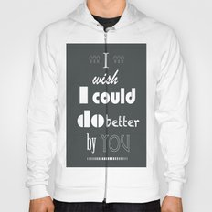 I Wish I Could Do Better By You Hoody