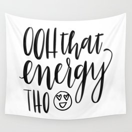 Ooh That Energy Tho! Wall Tapestry