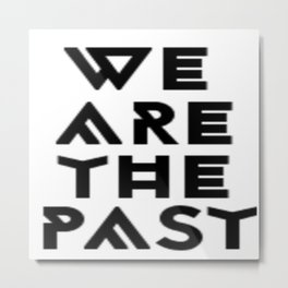 We are the past Metal Print