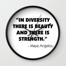 """""""In Diversity There is Beauty and There is Strength"""" -  Maya Angelou Wall Clock"""