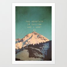 THE MOUNTAIN IS CALLING AND I MUST GO Art Print