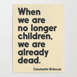 When we are no longer children, we are already dead, Constantin Brancusi quote poster art, inspire Poster