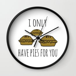 I only have pies for you Wall Clock