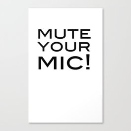 Mute Your Mic! Canvas Print
