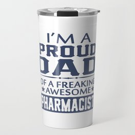 I'M A PROUD PHARMACIST'S DAD Travel Mug