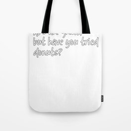 Abs Are Great But Have You Tried Donuts Tote Bag