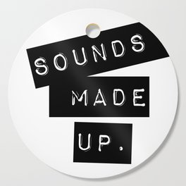 Sounds made up! Cutting Board