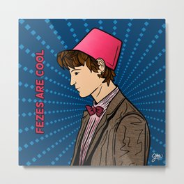 The Eleventh Doctor - Fezes are cool Metal Print