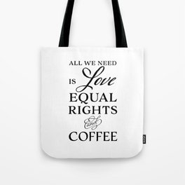 Love, Equal Rights, and Coffee Tote Bag