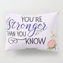 You're stronger than you know Pillow Sham