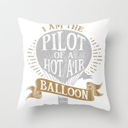 I Am The Pilot of a Hot Air Balloon Throw Pillow