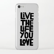 Live the life you love Clear iPhone Case