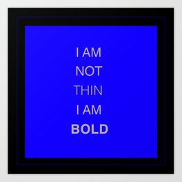 I Am Not Thin, I Am Bold Art Print