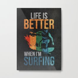 Life Is Better With Surfing Metal Print