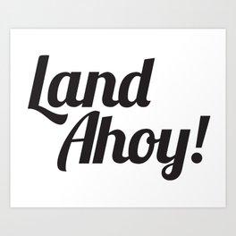 Land Ahoy! Art Print