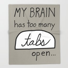My BRAIN has too many tabs open Throw Blanket
