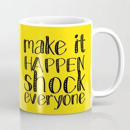make it happen shock everyone Coffee Mug