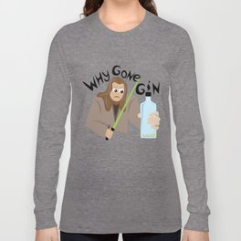 Why Gone Gin? Long Sleeve T-shirt