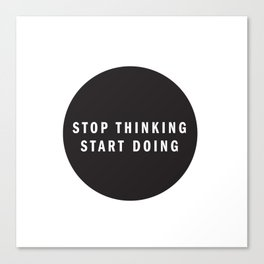 STOP THINKING START DOING Canvas Print