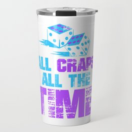 All Craps All The Time1 Travel Mug