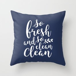 so fresh so clean clean / navy Throw Pillow