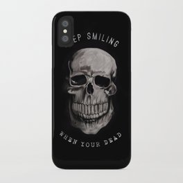Keep Smiling when your dead II iPhone Case