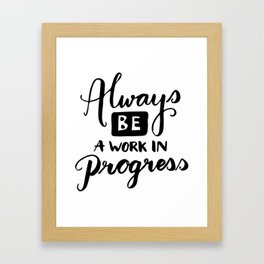 Motivational quotes - Always be a work in progress Framed Art Print