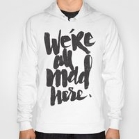 mad Hoodies featuring ...MAD HERE by Matthew Taylor Wilson