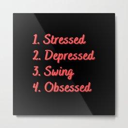Stressed. Depressed. Swing. Obsessed. Metal Print