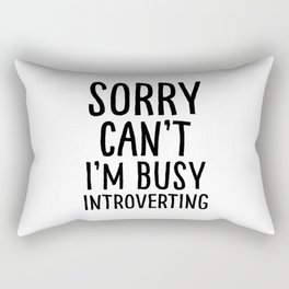 Sorry can't I'm busy introverting Rectangular Pillow