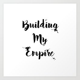 Black And White Building My Empire Quote Art Print