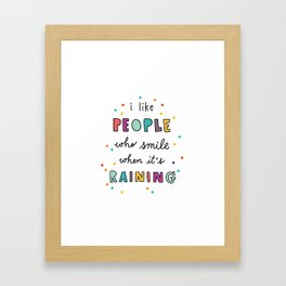I Like People Who Smile When Itu0027s Raining (with Raindrops) Framed Art Print