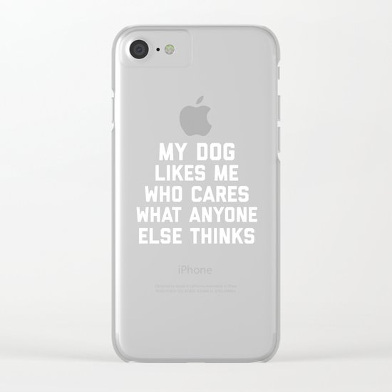 My Dog Likes Me Funny Quote Clear iPhone Case