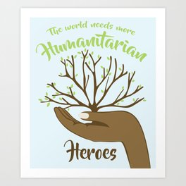 The world needs more Humantarian Heroes Art Print