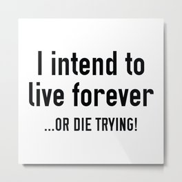 I Intend To Live Forever Metal Print