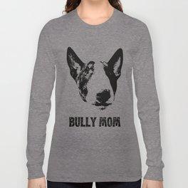 English Bull Terrier Bully Mom Long Sleeve T-shirt