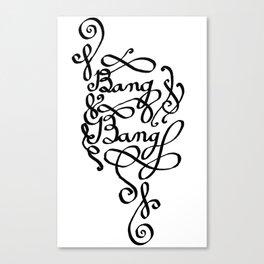 Bang Bang Canvas Print
