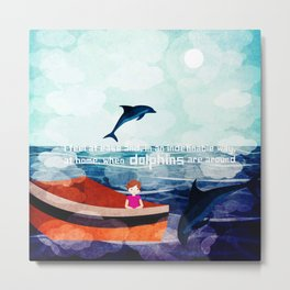 When dolphins are around 9 Metal Print