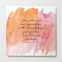 God is not worried about your mistakes. All He wants from you is your love. Paramhansa Yogananda Metal Print