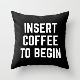 Insert Coffee Funny Quote Throw Pillow