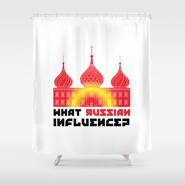What Russian Influence? Shower Curtain