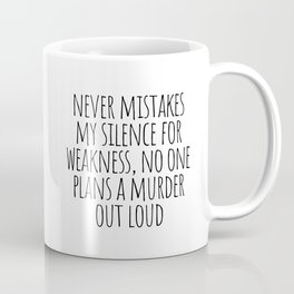 Never mistakes my silence for weakness Coffee Mug