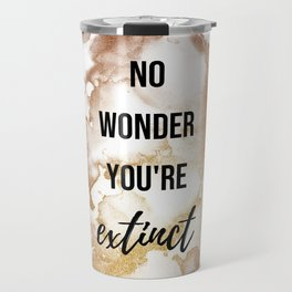 No wonder you're extinct - Movie quote collection Travel Mug