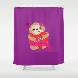 Sloth - I Love You Slow Much Shower Curtain