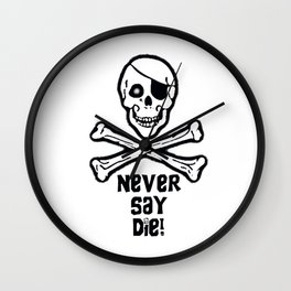 Never Say Die  Wall Clock